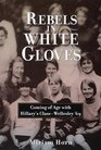 Rebels in White Gloves  Coming of Age with the Wellesley Class of '69