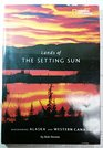Lands of the Setting Sun Discovering Alaska and Western Canada