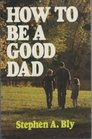 How to Be a Good Dad