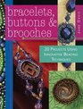 Bracelets Buttons  Brooches 20 Projects Using Innovative Beading Techniques