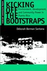 Kicking Off the Bootstraps: Environment, Development, and Community Power in Puerto Rico (Society, Environment, and Place Series)