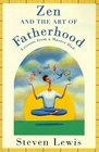 Zen and the Art of Fatherhood Lessons from a Master Dad