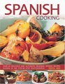 Spanish Cooking Over 65 Delicious and Authentic Regional Spanish Recipes Shown in 300 StepbyStep Photographs