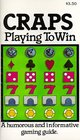 Craps: Playing to Win : A Humorous and Informative Gaming Guide (Playing to Win Series)