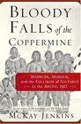 Bloody Falls of the Coppermine  Madness Murder and the Collision of Cultures in the Arctic 1913