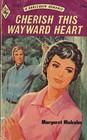 Cherish This Wayward Heart