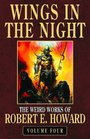 Robert E. Howard's Weird Works Volume 4: Wings in the Night (Weird Works of Robert E. Howard)