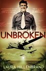 Unbroken An Extraordinary True Story of Courage and Survival