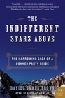 The Indifferent Stars Above The Harrowing Saga of a Donner Party Bride