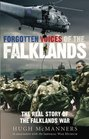 Forgotten Voices of the Falklands The Real Story of the Falklands War