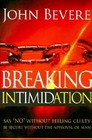 Breaking Intimidation Say 'No' Without Feeling Guilty Be Secure Without the Approval of Man