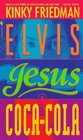 Elvis, Jesus And Coca-Cola (Kinky Friedman, Bk 6)