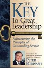 The Key To Great Leadership Rediscovering the Principles of Outstanding Service