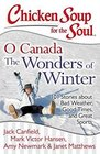 Chicken Soup for the Soul O Canada The Wonders of Winter 101 Stories about Bad Weather Good Times and Great Sports