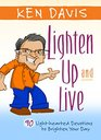 Lighten Up and Live 90 Light Hearted Devotions to Brighten Your Day