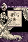 The Ghost Pirates and Other Revenants of the Sea The Collected Fiction of William Hope Hodgson Volume 3