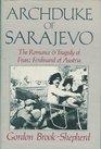 Archduke of Sarajevo The Romance and Tragedy of Franz Ferdinand of Austria