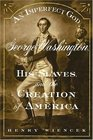 An Imperfect God  George Washington His Slaves and the Creation of America