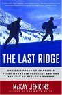 The Last Ridge  The Epic Story of America's First Mountain Soldiers and the Assault on Hitler's Europe