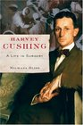 Harvey Cushing A Life in Surgery