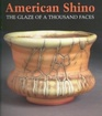 American Shino: The Glaze of a Thousand Faces