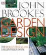 John Brookes Garden Design The Complete Practical Guide to Planning Styling and Planting Any Garden