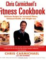 Chris Carmichael's Fitness Cookbook Delicious Recipes for Increased Fitness Enhanced Health and Weight Loss