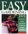 Easy Gardening 101 20 Sure-Fire Lessons Guaranteed to Make You a Better Gardener