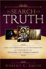 In Search of Truth From the Creation to the Restoration an Overview of the History of Christianity