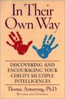 In Their Own Way Discovering and Encouraging Your Child's Multiple Intelligences