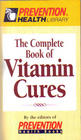 Complete Book of Vitamin Cures (Prevention Health Library)