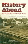 History Ahead: Stories beyond the Texas Roadside Markers (Texas A&M Travel Guides)