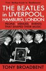 THE BEATLES in LIVERPOOL HAMBURG LONDON People  Venues  Events  That Shaped Their Music