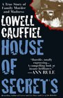 House of Secrets:  A True Story of Family Murder and Madness