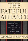 The Fateful Alliance France Russia and the Coming of the First World War