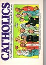 Catholics An Unauthorized Unapproved Illustrated Guide