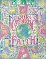 Our Catholic Faith (A Summary of Basic Beliefs Annotated Guide)