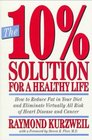 The 10% Solution for a Healthy Life : How to Reduce Fat in Your Diet and Eliminate Virtually All Risk of Heart Disease and Cancer