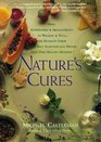Nature's Cures From Acupressure  Aromatherapy to Walking  Yoga the Ultimate Guide to the Best Scientifically Proven DrugFree Healing Methods