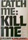 Catch Me, Kill Me: A Novel