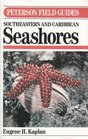 A Field Guide to Southeastern and Caribbean Seashores Cape Hatteras to the Gulf Coast Florida and the Caribbean
