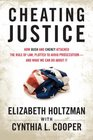 Cheating Justice How Bush and Cheney Attacked the Rule of Law Plotted to Avoid Prosecution and What We Can Do about It