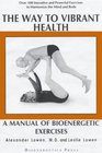 The Way To Vibrant Health A Manual Of Bioenergetic Exercises