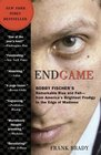 Endgame Bobby Fischer's Remarkable Rise and Fall  from America's Brightest Prodigy to the Edge of Madness