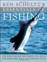 Ken Schultz's Essentials of Fishing The Only Guide You Need to Catch Freshwater and Saltwater Fish
