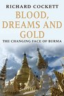 Blood Dreams and Gold The Changing Face of Burma