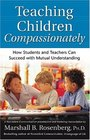 Teaching Children Compassionately : How Students and Teachers Can Succeed with Mutual Understanding (Nonviolent Communication Guides)