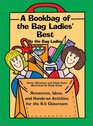 The Bookbag of the Bag Ladies' Best: Ideas, Resources, and Hands-On Activities for the K-5 Classroom