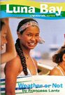 Weather or Not: Luna Bay (A Roxy Girl Series)