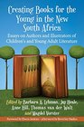 Creating Books for the Young in the New South Africa Essays on Authors and Illustrators of Children's and Young Adult Literature